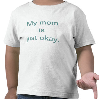 My Mom is Just Okay Toddler T-shirt
