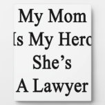My Mom Is My Hero She's A Lawyer Plaque