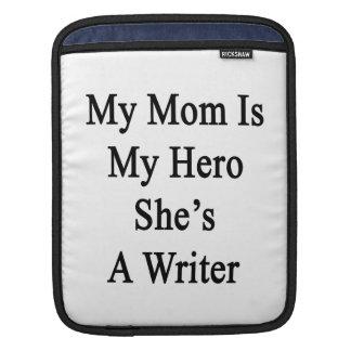 My Mom Is My Hero She's A Writer iPad Sleeve