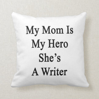 My Mom Is My Hero She's A Writer Throw Pillows