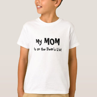 My Mom is on the Dean's List T-Shirt