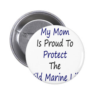 My Mom Is Proud To Protect The Wild Marine Life Buttons