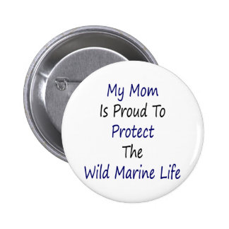My Mom Is Proud To Protect The Wild Marine Life Pin