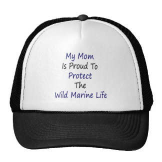 My Mom Is Proud To Protect The Wild Marine Life Trucker Hat