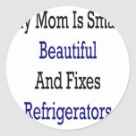 My Mom Is Smart Beautiful And Fixes Refrigerators Classic Round Sticker