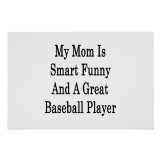 My Mom Is Smart Funny And A Great Baseball Player Posters
