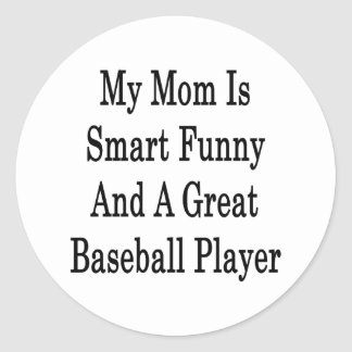 My Mom Is Smart Funny And A Great Baseball Player Sticker