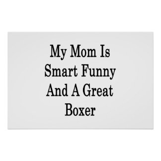 My Mom Is Smart Funny And A Great Boxer Print