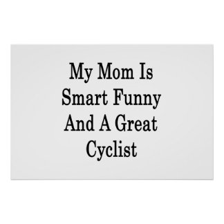 My Mom Is Smart Funny And A Great Cyclist Poster