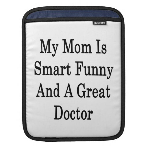 My Mom Is Smart Funny And A Great Doctor iPad Sleeve