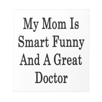My Mom Is Smart Funny And A Great Doctor Memo Notepads
