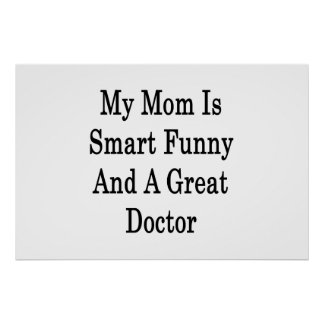 My Mom Is Smart Funny And A Great Doctor Poster