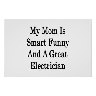 My Mom Is Smart Funny And A Great Electrician Posters