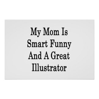 My Mom Is Smart Funny And A Great Illustrator Posters