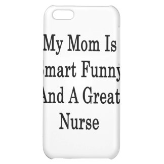 My Mom Is Smart Funny And A Great Nurse iPhone 5C Case