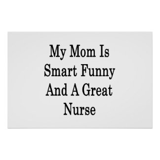 My Mom Is Smart Funny And A Great Nurse Posters
