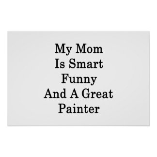 My Mom Is Smart Funny And A Great Painter Posters