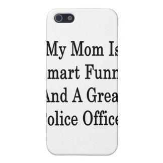 My Mom Is Smart Funny And A Great Police Officer iPhone 5/5S Cases