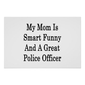 My Mom Is Smart Funny And A Great Police Officer Print