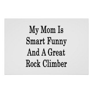 My Mom Is Smart Funny And A Great Rock Climber Print