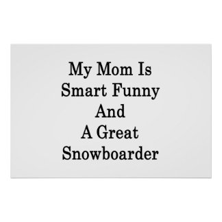 My Mom Is Smart Funny And A Great Snowboarder Poster