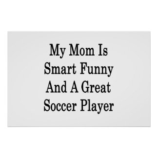 My Mom Is Smart Funny And A Great Soccer Player Poster