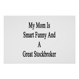 My Mom Is Smart Funny And A Great Stockbroker Poster
