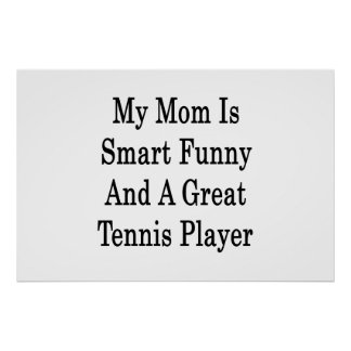 My Mom Is Smart Funny And A Great Tennis Player Poster