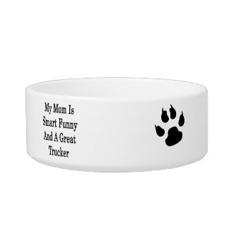 My Mom Is Smart Funny And A Great Trucker Pet Water Bowl