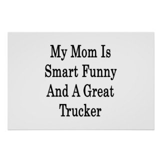 My Mom Is Smart Funny And A Great Trucker Poster
