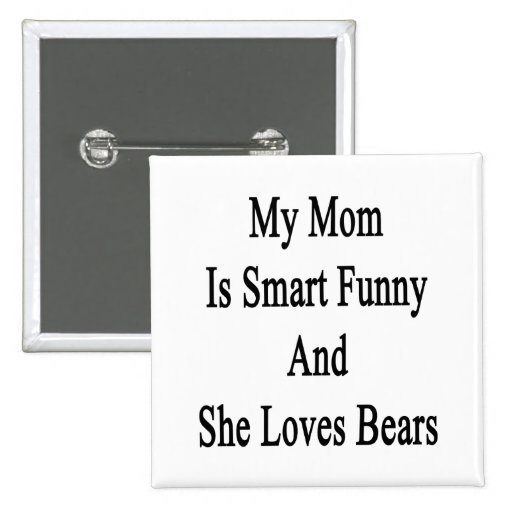 My Mom Is Smart Funny And She Loves Bears Pinback Button