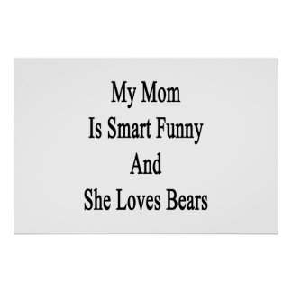 My Mom Is Smart Funny And She Loves Bears Print