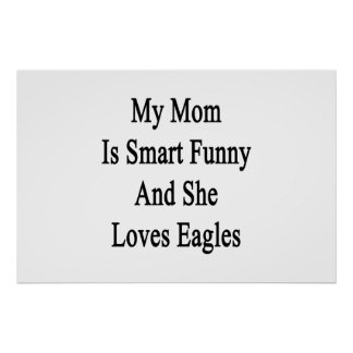 My Mom Is Smart Funny And She Loves Eagles Poster