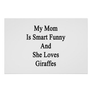 My Mom Is Smart Funny And She Loves Giraffes Posters