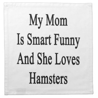 My Mom Is Smart Funny And She Loves Hamsters Printed Napkin