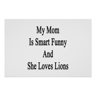 My Mom Is Smart Funny And She Loves Lions Print