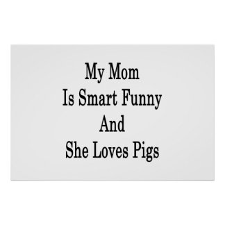 My Mom Is Smart Funny And She Loves Pigs Print