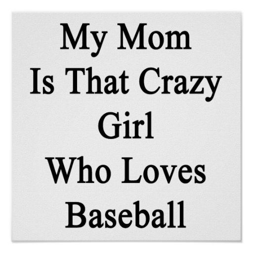 My Mom Is That Crazy Girl Who Loves Baseball Poster