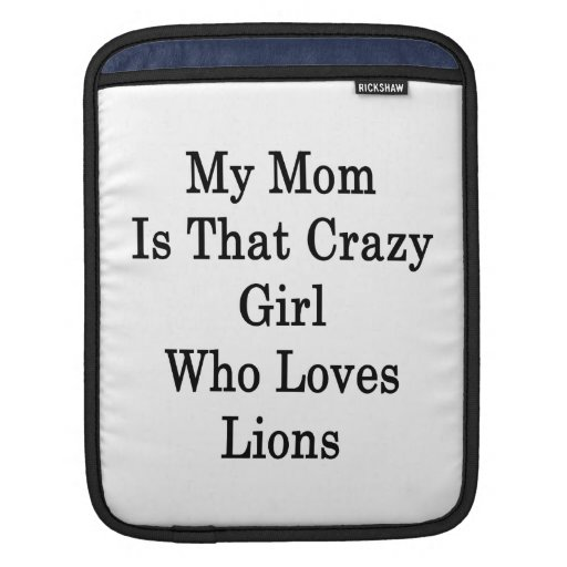 My Mom Is That Crazy Girl Who Loves Lions Sleeve For iPads