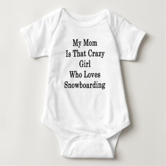 My Mom Is That Crazy Girl Who Loves Snowboarding Baby Bodysuit