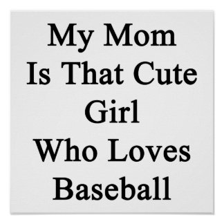 My Mom Is That Cute Girl Who Loves Baseball Posters