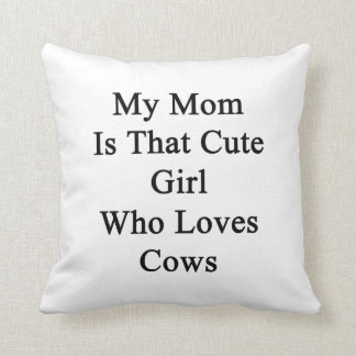 My Mom Is That Cute Girl Who Loves Cows Throw Pillows