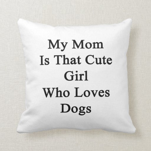 My Mom Is That Cute Girl Who Loves Dogs Pillow