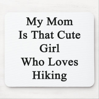 My Mom Is That Cute Girl Who Loves Hiking Mouse Pad
