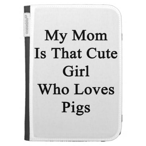 My Mom Is That Cute Girl Who Loves Pigs Case For Kindle