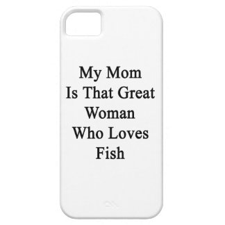 My Mom Is That Great Woman Who Loves Fish iPhone 5/5S Cover