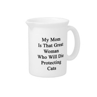 My Mom Is That Great Woman Who Will Die Protecting Beverage Pitchers