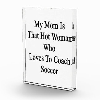 My Mom Is That Hot Woman Who Loves To Coach Soccer Award