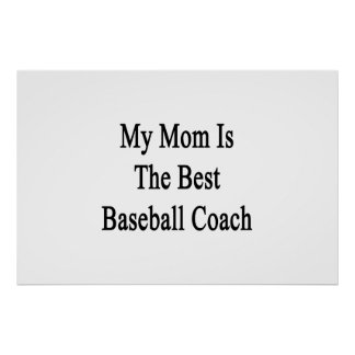 My Mom Is The Best Baseball Coach Poster