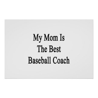 My Mom Is The Best Baseball Coach Posters